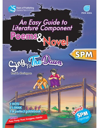 AN EASY GUIDE TO LITERATURE COMPONENT Poems and Novel Sing To The Dawn SPM