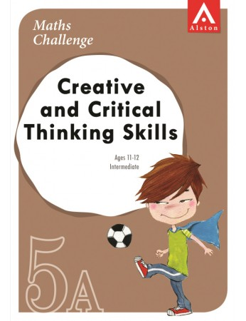 MATHS CHALLENGE - Creative and Critical Thinking Skills 5A (Intermediate: Ages 11 - 12)