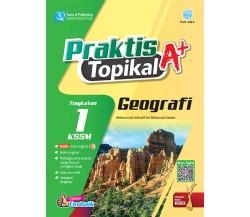 PRAKTIS TOPIKAL A+ Geografi Tingkatan 1 KSSM