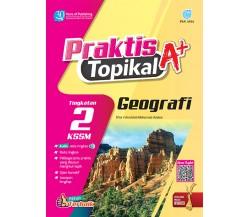 PRAKTIS TOPIKAL A+ Geografi Tingkatan 2 KSSM