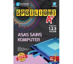SPOTLIGHT A+ Asas Sains Komputer Tingkatan 1.2.3